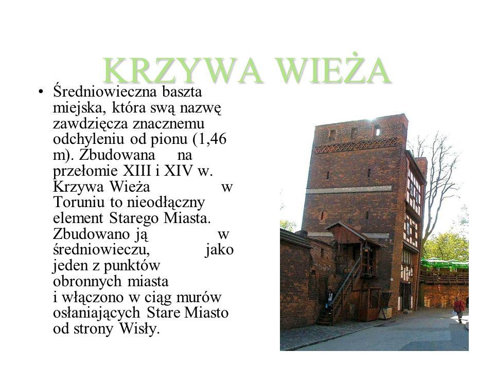 KRZYWA WIEŻA Średniowieczna baszta miejska, która swą nazwę zawdzięcza znacznemu odchyleniu od pionu (1,46 m).