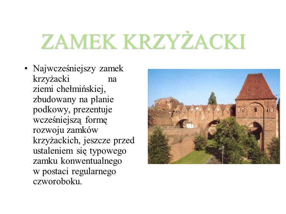 ZAMEK KRZYŻACKI Najwcześniejszy zamek krzyżacki na ziemi chełmińskiej, zbudowany na planie podkowy, prezentuje wcześniejszą formę rozwoju zamków krzyżackich, jeszcze przed ustaleniem się typowego zamku konwentualnego w postaci regularnego czworoboku.
