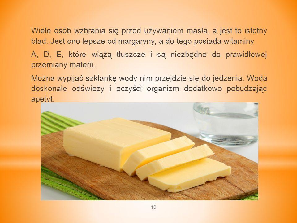 Wiele osób wzbrania się przed używaniem masła, a jest to istotny błąd. Jest ono lepsze od margaryny, a do tego posiada witaminy A, D, E, które wiążą t
