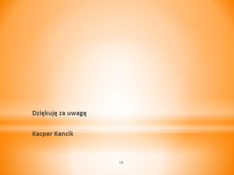 Dziękuję za uwagę Kacper Kancik 18