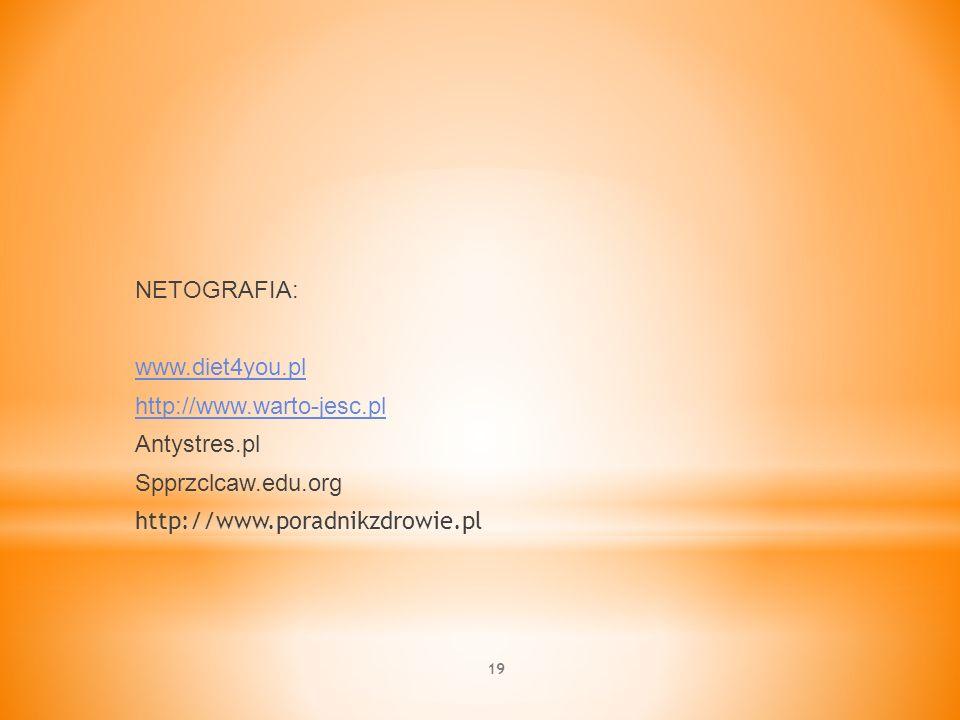 NETOGRAFIA: www.diet4you.pl http://www.warto-jesc.pl Antystres.pl Spprzclcaw.edu.org http://www.poradnikzdrowie.pl 19