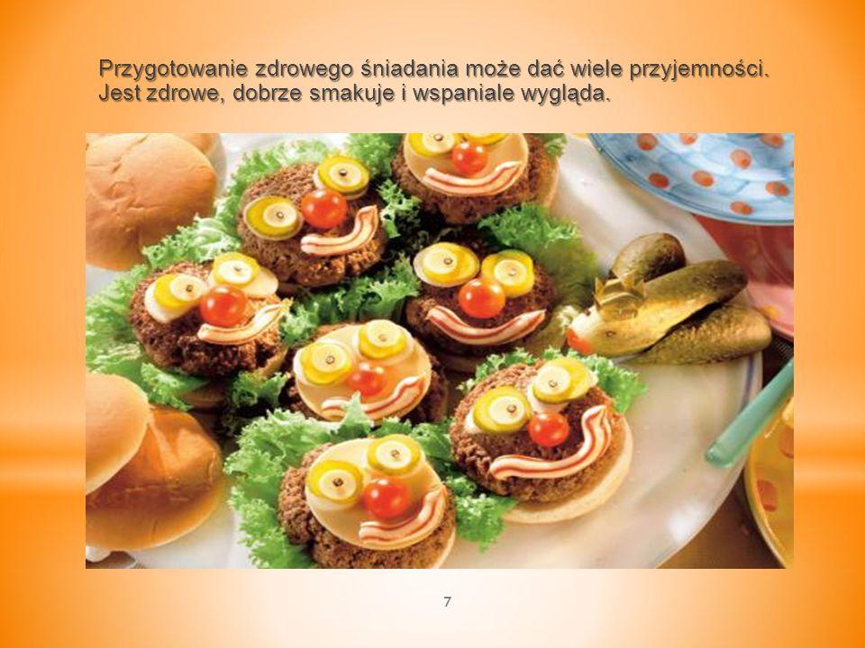 Przygotowanie zdrowego śniadania może dać wiele przyjemności. Jest zdrowe, dobrze smakuje i wspaniale wygląda. 7