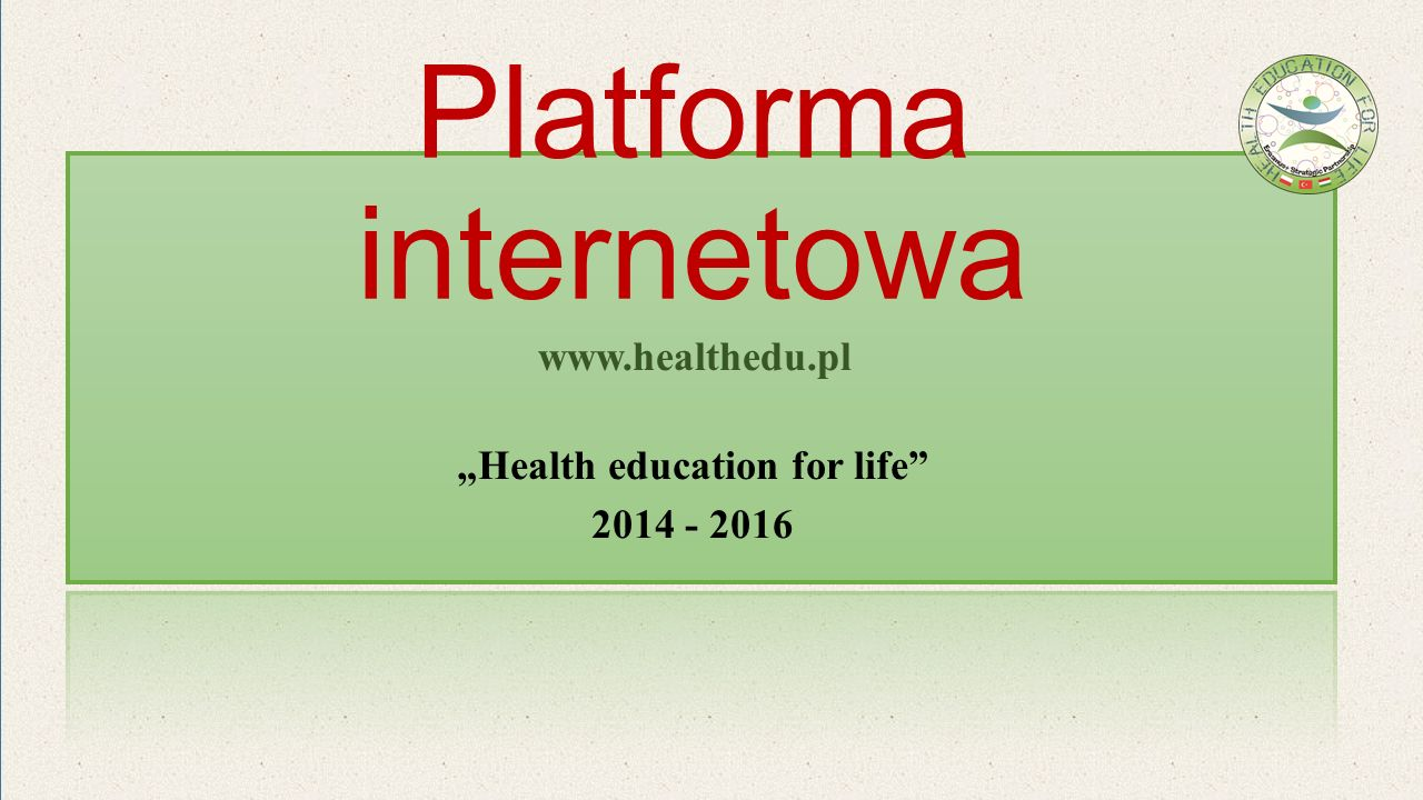 "Platforma internetowa ""Health education for life 2014 - 2016 www.healthedu.pl"