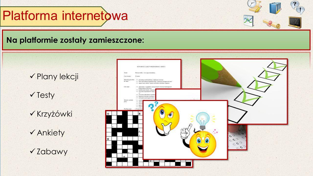 Plany lekcji Testy Krzyżówki Ankiety Zabawy Platforma internetowa Na platformie zostały zamieszczone: