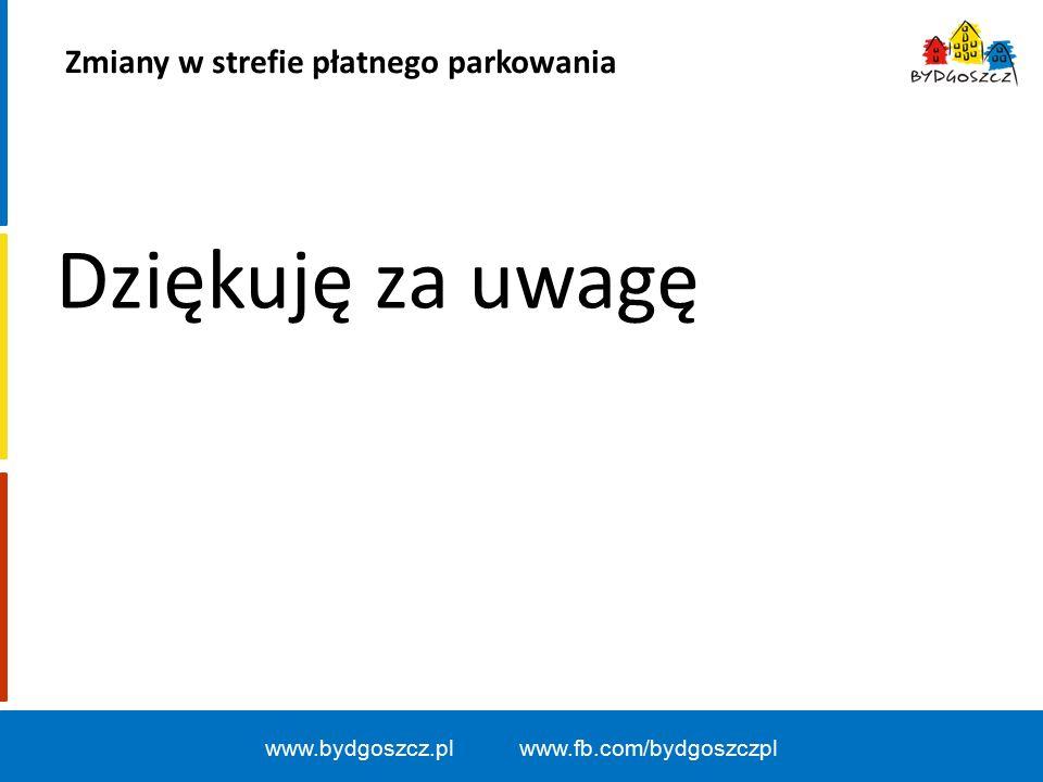 www.bydgoszcz.pl www.fb.com/bydgoszczpl Dziękuję za uwagę Zmiany w strefie płatnego parkowania