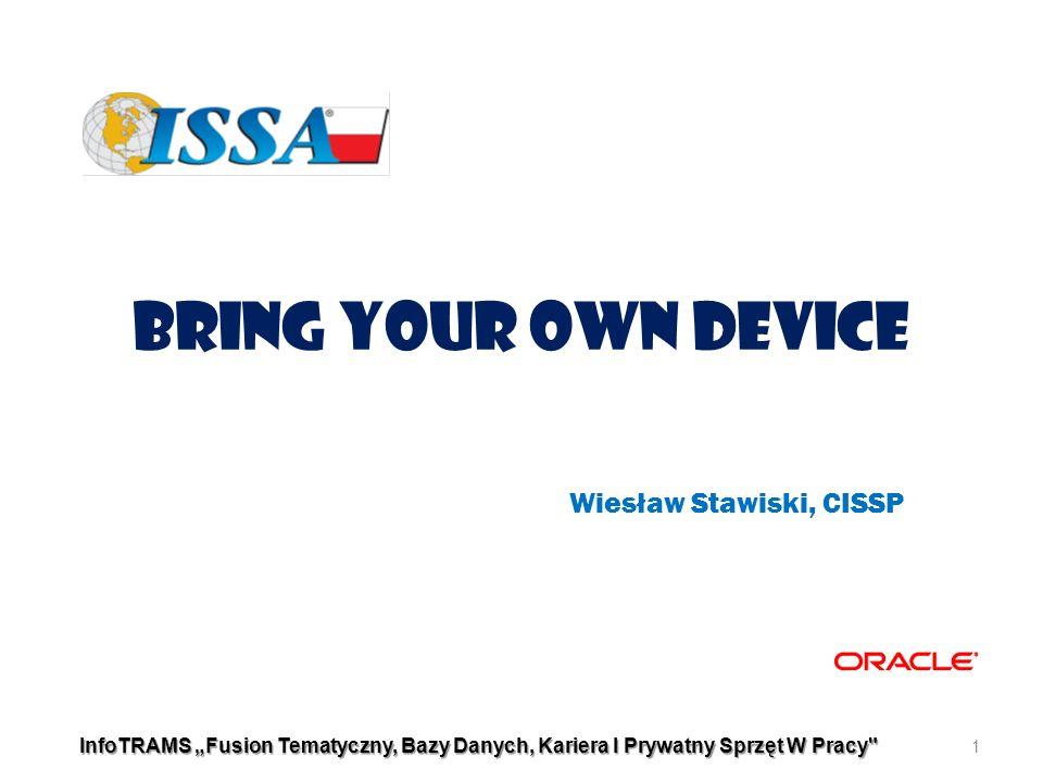 """Bring Your Own Device InfoTRAMS """"Fusion Tematyczny, Bazy Danych, Kariera I Prywatny Sprzęt W Pracy 1 Wiesław Stawiski, CISSP"""