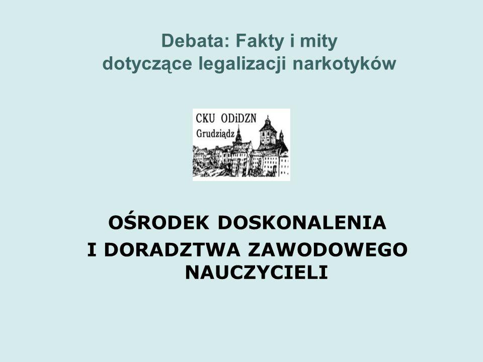 Debata: Fakty i mity dotyczące legalizacji narkotyków OŚRODEK DOSKONALENIA I DORADZTWA ZAWODOWEGO NAUCZYCIELI