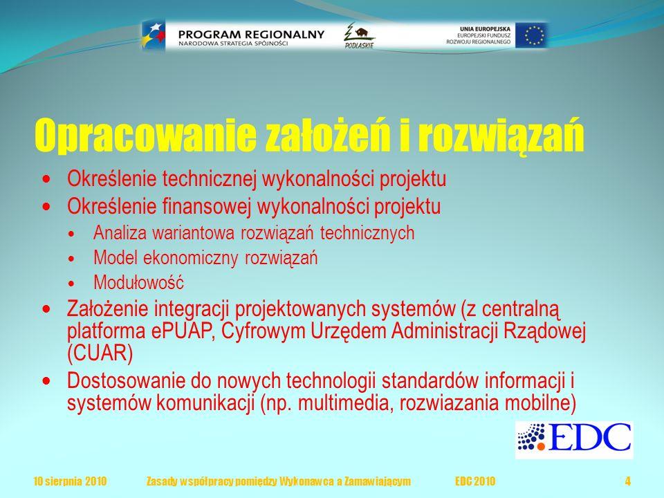 Opracowanie założeń i rozwiązań Określenie technicznej wykonalności projektu Określenie finansowej wykonalności projektu Analiza wariantowa rozwiązań technicznych Model ekonomiczny rozwiązań Modułowość Założenie integracji projektowanych systemów (z centralną platforma ePUAP, Cyfrowym Urzędem Administracji Rządowej (CUAR) Dostosowanie do nowych technologii standardów informacji i systemów komunikacji (np.