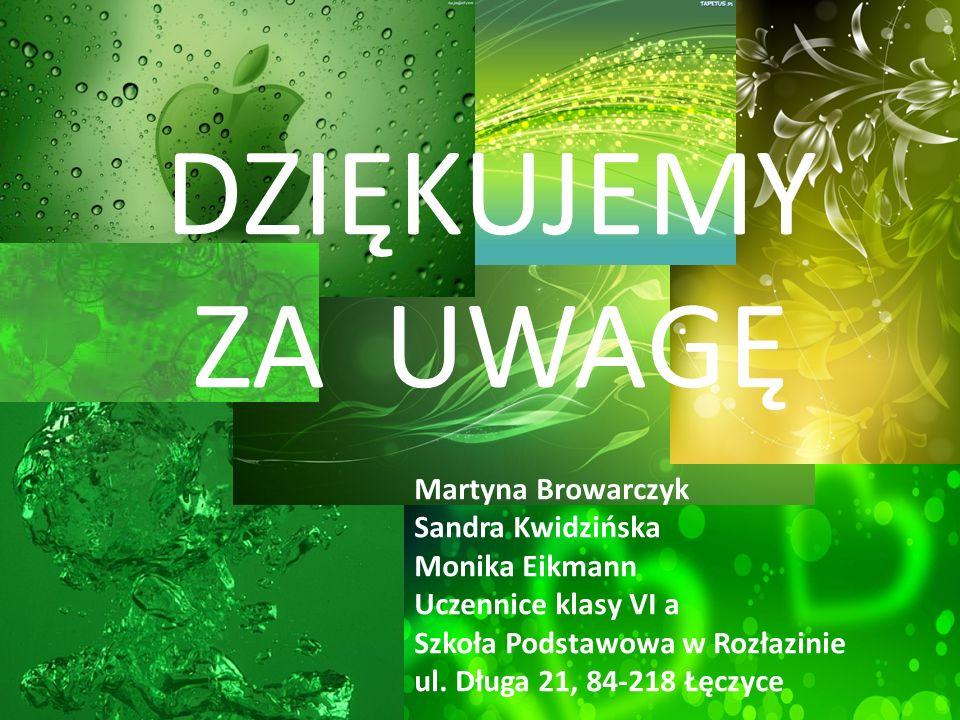 DZIĘKUJEMY ZA UWAGĘ Martyna Browarczyk Sandra Kwidzińska Monika Eikmann Uczennice klasy VI a Szkoła Podstawowa w Rozłazinie ul.