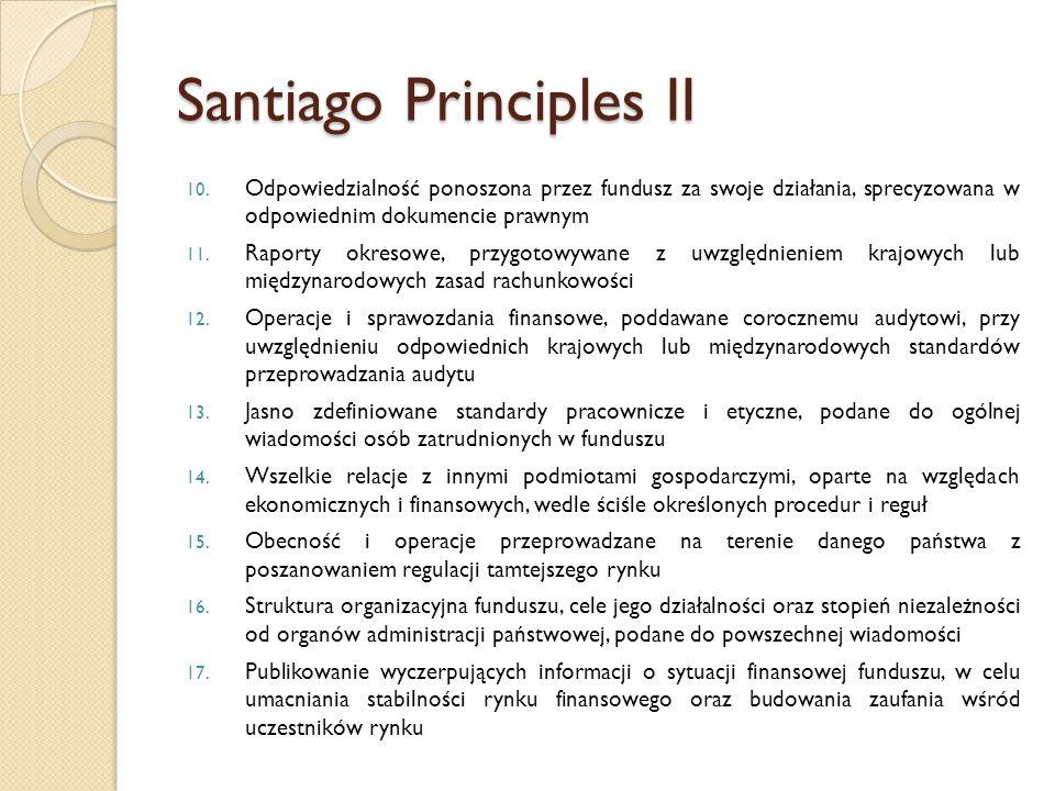 Santiago Principles II 10. Odpowiedzialność ponoszona przez fundusz za swoje działania, sprecyzowana w odpowiednim dokumencie prawnym 11. Raporty okre