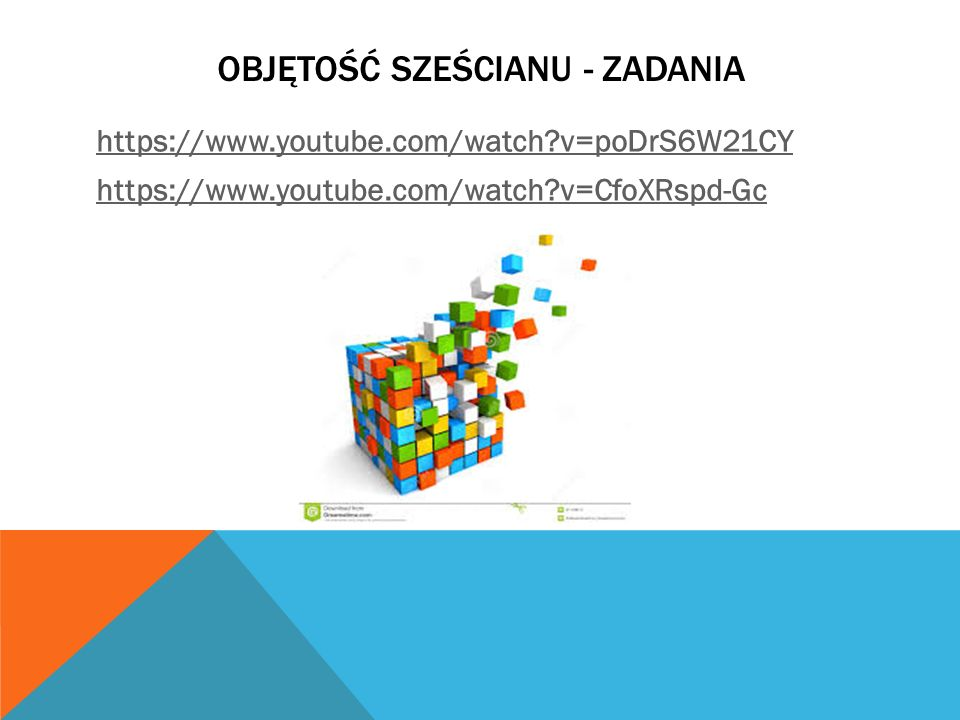 OBJĘTOŚĆ SZEŚCIANU - ZADANIA https://www.youtube.com/watch?v=poDrS6W21CY https://www.youtube.com/watch?v=CfoXRspd-Gc