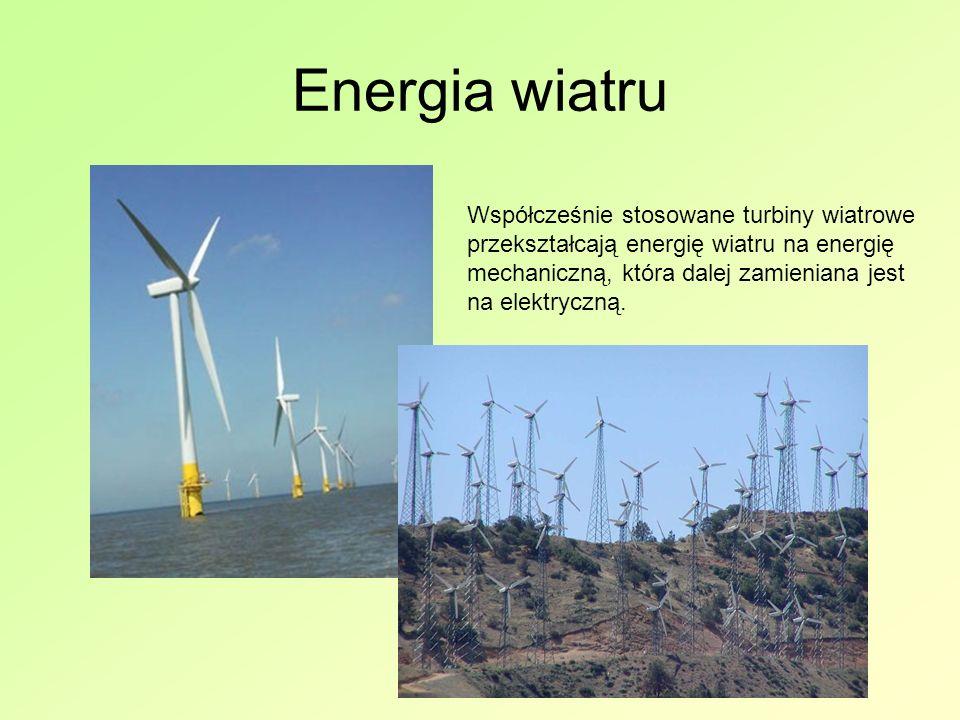 Energia wiatru Współcześnie stosowane turbiny wiatrowe przekształcają energię wiatru na energię mechaniczną, która dalej zamieniana jest na elektryczną.
