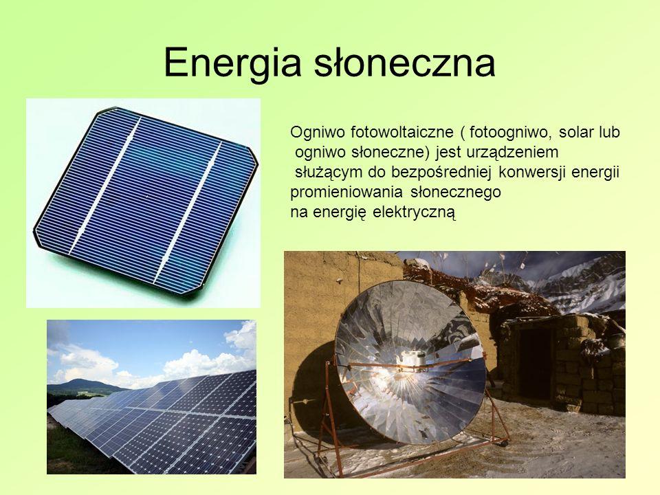 Energia słoneczna Ogniwo fotowoltaiczne ( fotoogniwo, solar lub ogniwo słoneczne) jest urządzeniem służącym do bezpośredniej konwersji energii promieniowania słonecznego na energię elektryczną