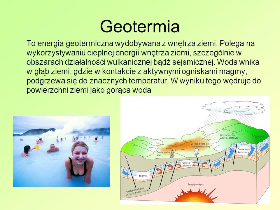 Geotermia To energia geotermiczna wydobywana z wnętrza ziemi.
