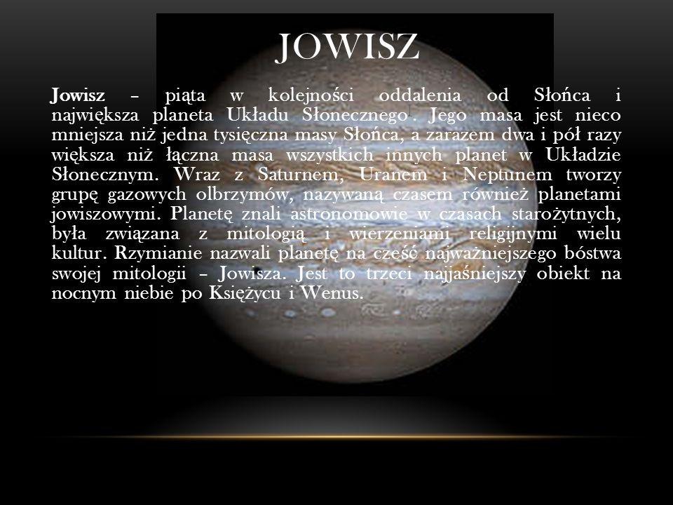 JOWISZ Jowisz – pi ą ta w kolejno ś ci oddalenia od S ł o ń ca i najwi ę ksza planeta Uk ł adu S ł onecznego ].