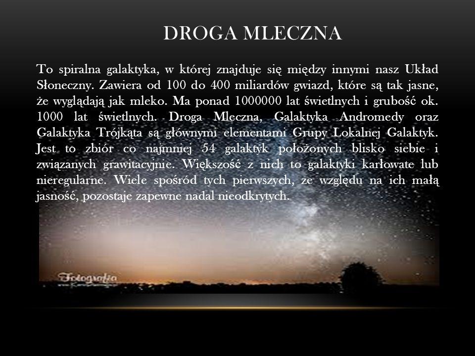 DROGA MLECZNA To spiralna galaktyka, w której znajduje si ę mi ę dzy innymi nasz Uk ł ad S ł oneczny.