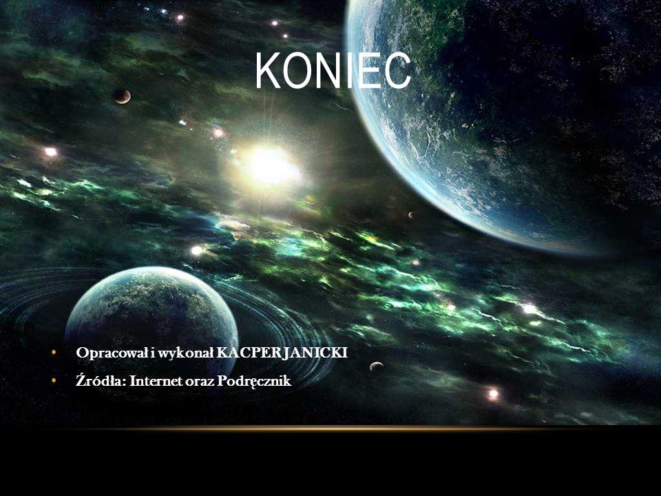 KONIEC Opracowa ł i wykona ł KACPER JANICKI Ź ród ł a: Internet oraz Podr ę cznik