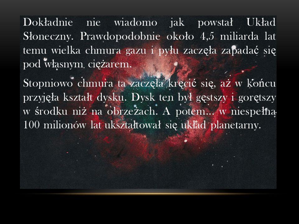 Dok ł adnie nie wiadomo jak powsta ł Uk ł ad S ł oneczny.