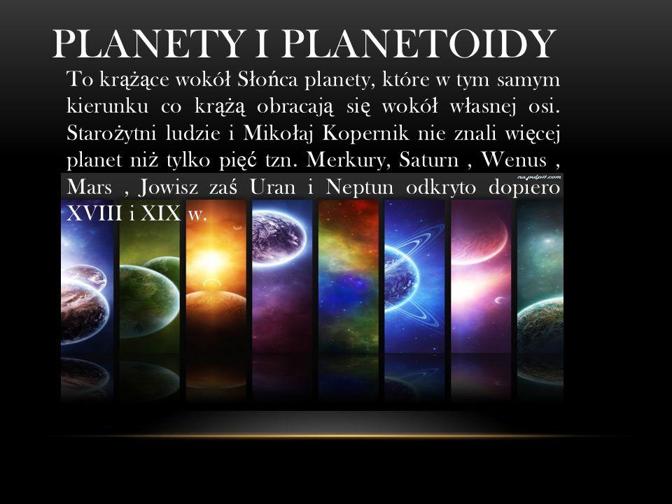 PLANETY I PLANETOIDY To kr ążą ce wokó ł S ł o ń ca planety, które w tym samym kierunku co kr ążą obracaj ą si ę wokó ł w ł asnej osi.