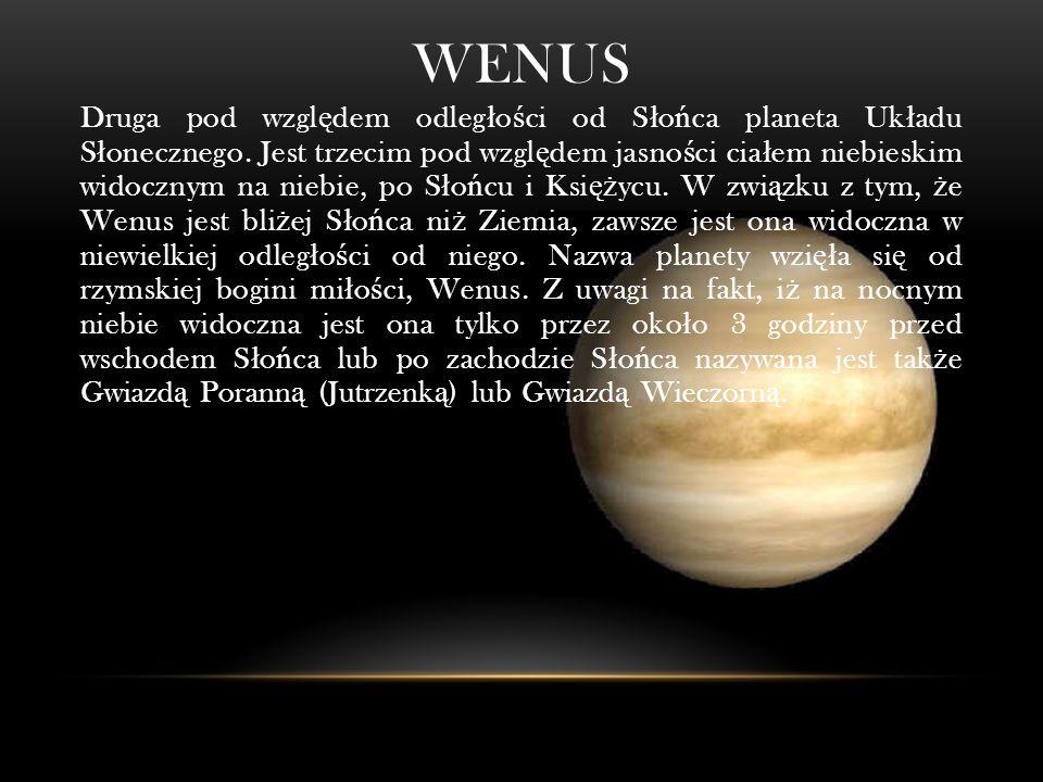 WENUS Druga pod wzgl ę dem odleg ł o ś ci od S ł o ń ca planeta Uk ł adu S ł onecznego.