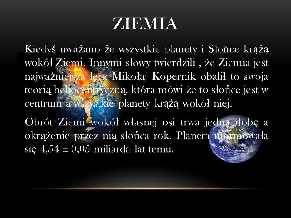 ZIEMIA Kiedy ś uwa ż ano ż e wszystkie planety i S ł o ń ce kr ążą wokó ł Ziemi.