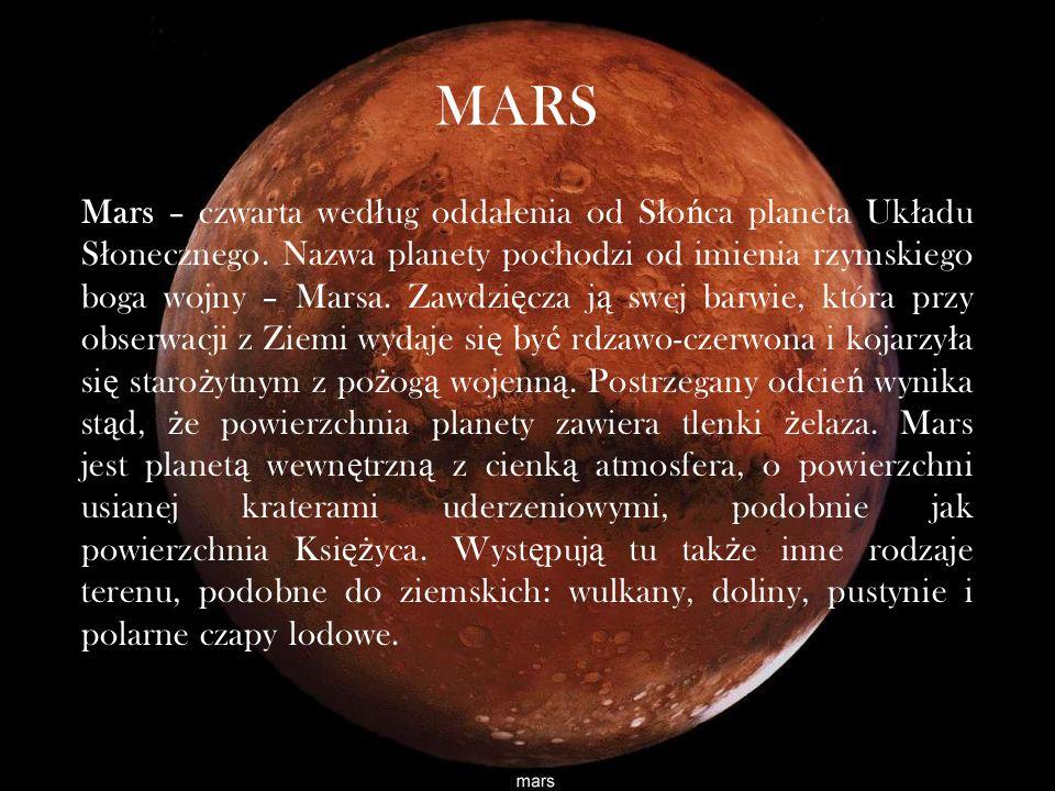 MARS Mars – czwarta wed ł ug oddalenia od S ł o ń ca planeta Uk ł adu S ł onecznego.