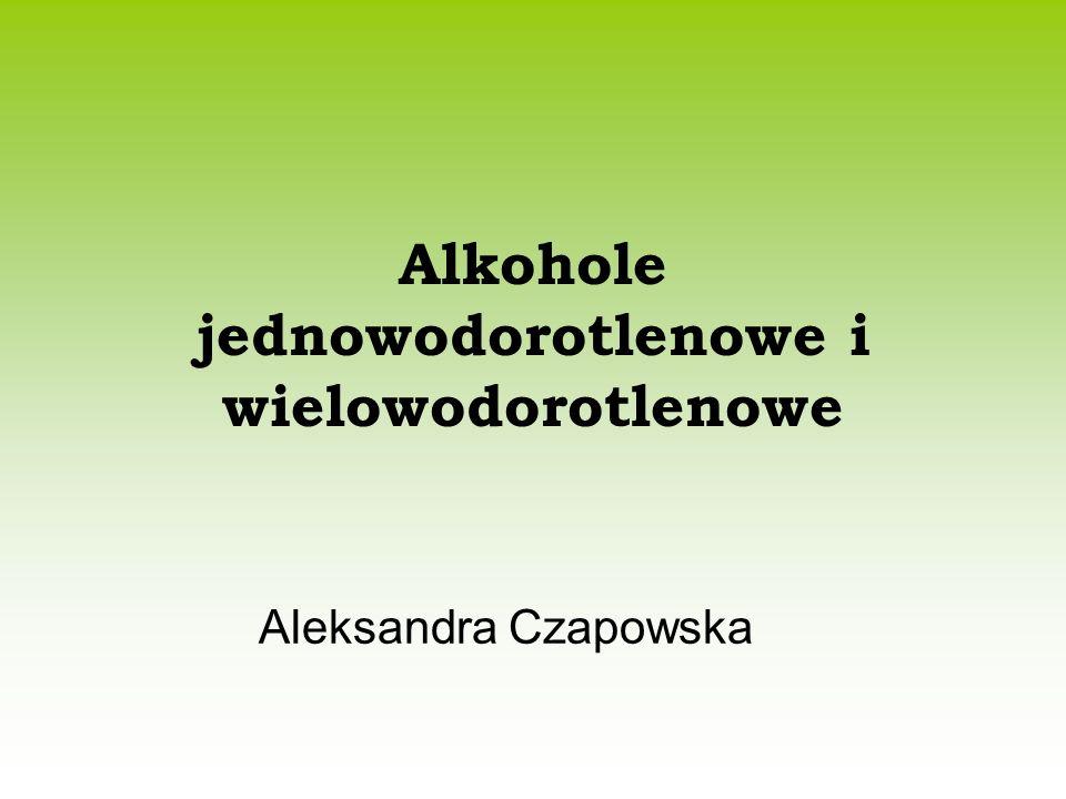 Alkohole jednowodorotlenowe i wielowodorotlenowe Aleksandra Czapowska