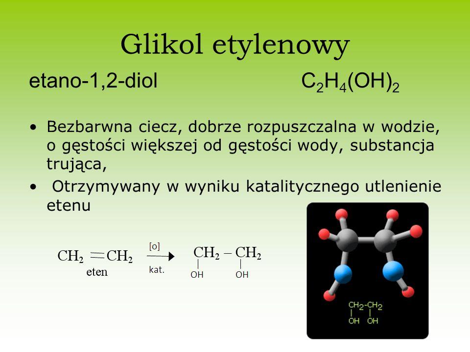 Glikol etylenowy etano-1,2-diol C 2 H 4 (OH) 2 Bezbarwna ciecz, dobrze rozpuszczalna w wodzie, o gęstości większej od gęstości wody, substancja trując