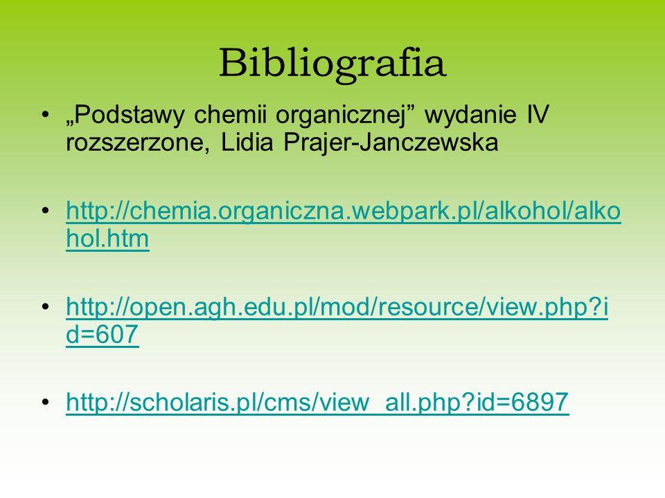 """Bibliografia """"Podstawy chemii organicznej"""" wydanie IV rozszerzone, Lidia Prajer-Janczewska http://chemia.organiczna.webpark.pl/alkohol/alko hol.htmhtt"""