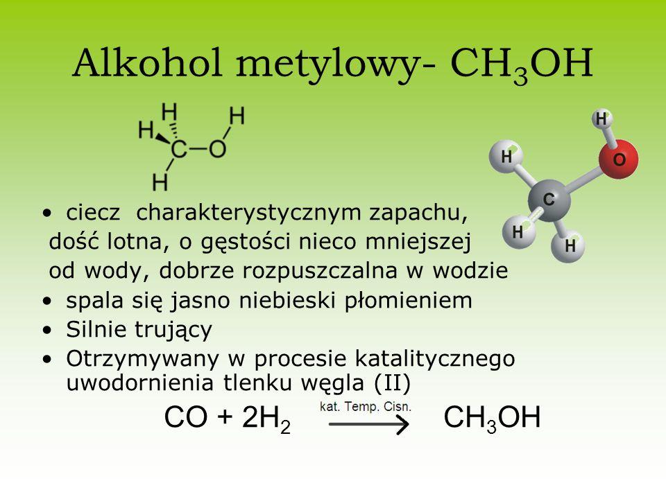 Alkohol etylowy- CH 3 CH 2 OH Bezbarwna, łatwopalna ciecz, bardziej lotna od wody, dobrze rozpuszczalny w wodzie dzięki silnie polarnej grupie –OH, umożliwiającej również mieszanie się z wieloma rozpuszczalnikami polarnymi, toksyczny W reakcji z sodem tworzy etanolan sodu 2C 2 H 5 OH + 2Na → 2CH 3 CH 2 ONa + H 2 ↑ Otrzymuje się go na drodze fermentacji alkoholowej C 6 H 12 O 6 → 2C 2 H 5 OH + 2CO 2