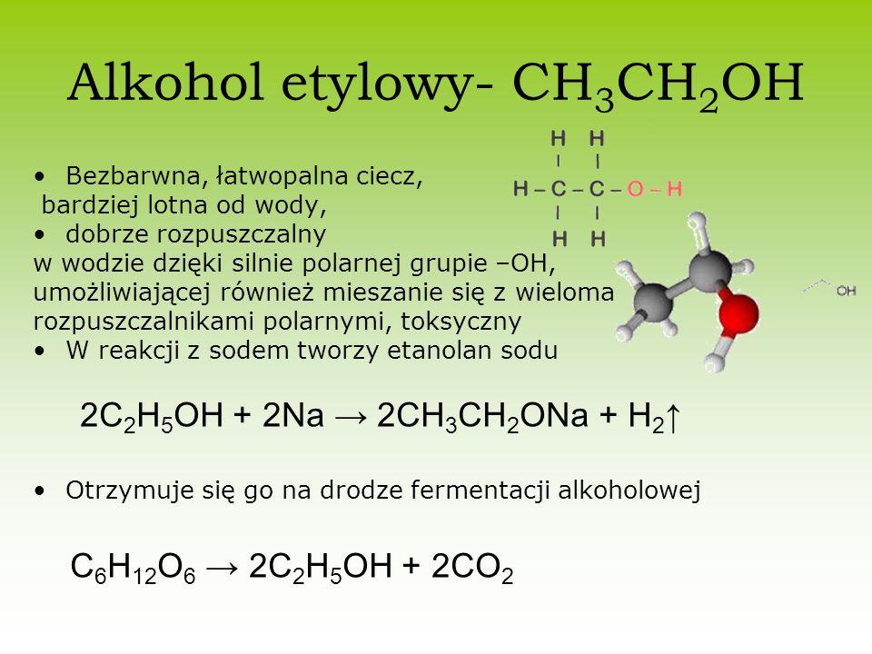 Alkohol etylowy- CH 3 CH 2 OH Bezbarwna, łatwopalna ciecz, bardziej lotna od wody, dobrze rozpuszczalny w wodzie dzięki silnie polarnej grupie –OH, um
