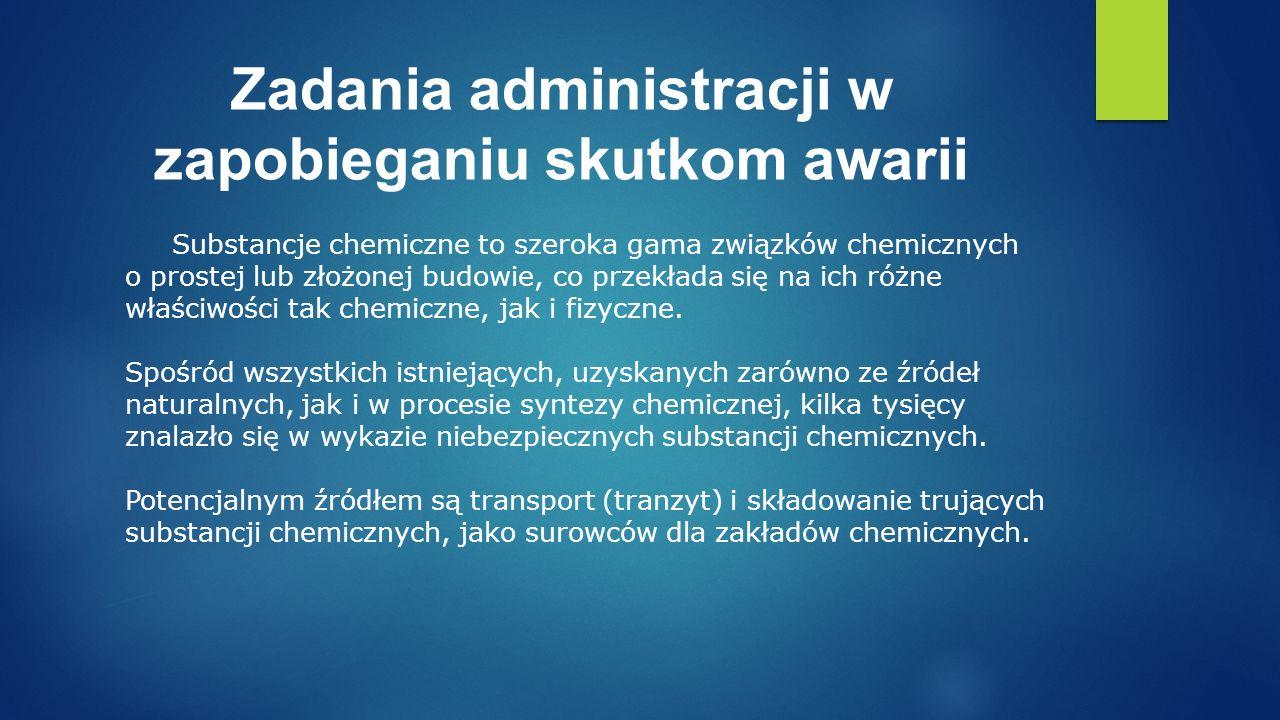 Zadania administracji w zapobieganiu skutkom awarii Substancje chemiczne to szeroka gama związków chemicznych o prostej lub złożonej budowie, co przekłada się na ich różne właściwości tak chemiczne, jak i fizyczne.