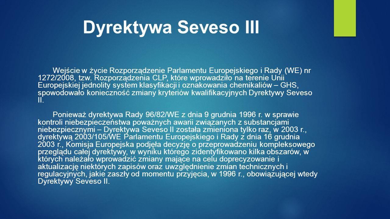 Dyrektywa Seveso III Wejście w życie Rozporządzenie Parlamentu Europejskiego i Rady (WE) nr 1272/2008, tzw.
