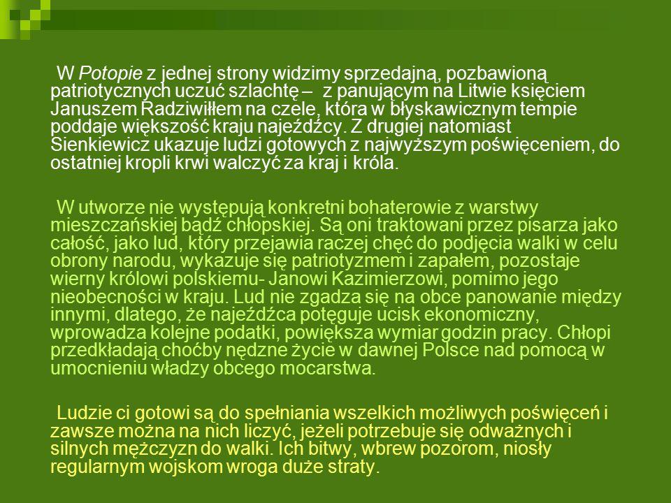 W Potopie z jednej strony widzimy sprzedajną, pozbawioną patriotycznych uczuć szlachtę – z panującym na Litwie księciem Januszem Radziwiłłem na czele, która w błyskawicznym tempie poddaje większość kraju najeźdźcy.