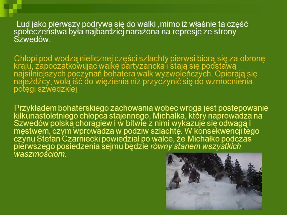 Przykład odwagi i bohaterstwa dali także górale tatrzańscy organizujący pierwsze partie partyzanckie, ratujący króla w górach i strzegący go w dalszej podróży, bezimienne masy chłopskie, które zgłaszają się na ochotnika do obrony klasztoru, odpędzają powracającego Wrzeszczowicza lub - jako tak zwane kupy chłopskie uzbrojone w cepy, widły i kosy - wycinają Szwedów po lasach.
