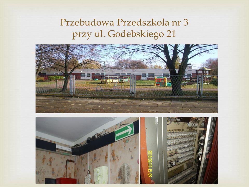  Przebudowa Przedszkola nr 3 przy ul. Godebskiego 21