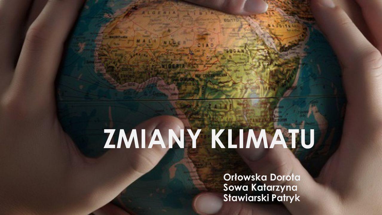 UKŁAD TYTUŁ Podtytuł ZMIANY KLIMATU Orłowska Dorota Sowa Katarzyna Stawiarski Patryk