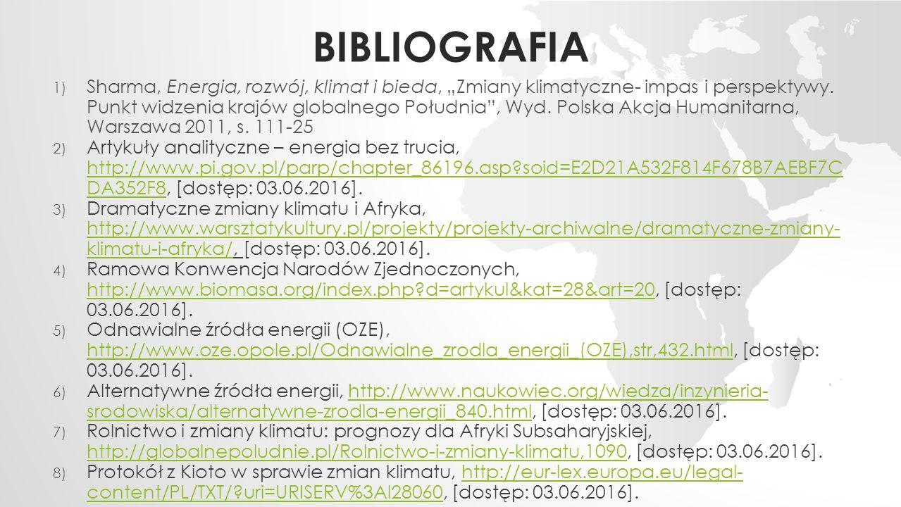 """BIBLIOGRAFIA 1) Sharma, Energia, rozwój, klimat i bieda, """"Zmiany klimatyczne- impas i perspektywy."""