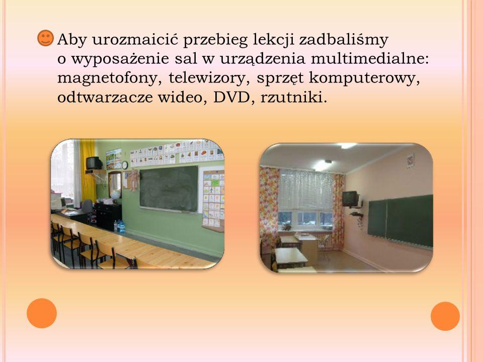 Aby urozmaicić przebieg lekcji zadbaliśmy o wyposażenie sal w urządzenia multimedialne: magnetofony, telewizory, sprzęt komputerowy, odtwarzacze wideo, DVD, rzutniki.