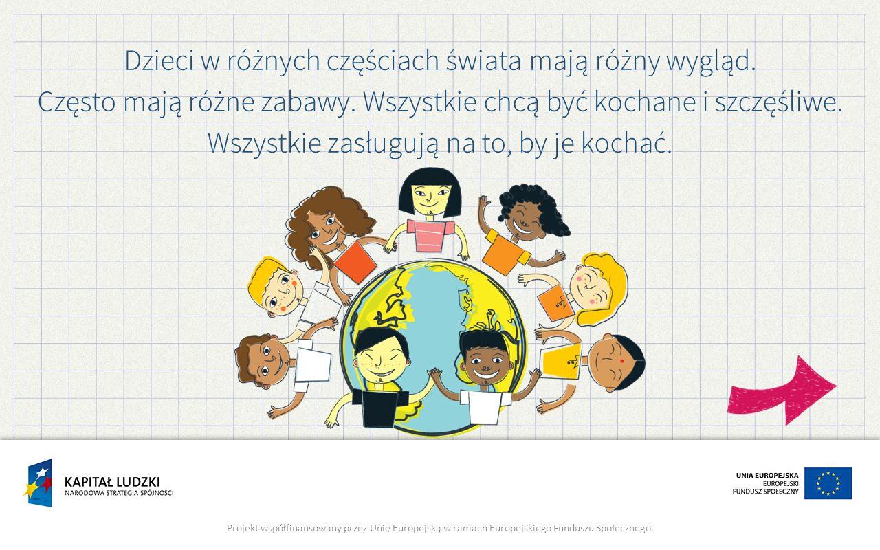 Dzieci w różnych częściach świata mają różny wygląd. Często mają różne zabawy. Wszystkie chcą być kochane i szczęśliwe. Wszystkie zasługują na to, by