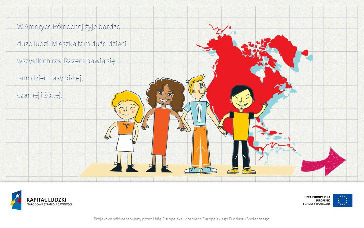 W Ameryce Północnej żyje bardzo dużo ludzi. Mieszka tam dużo dzieci wszystkich ras. Razem bawią się tam dzieci rasy białej, czarnej i żółtej. Projekt