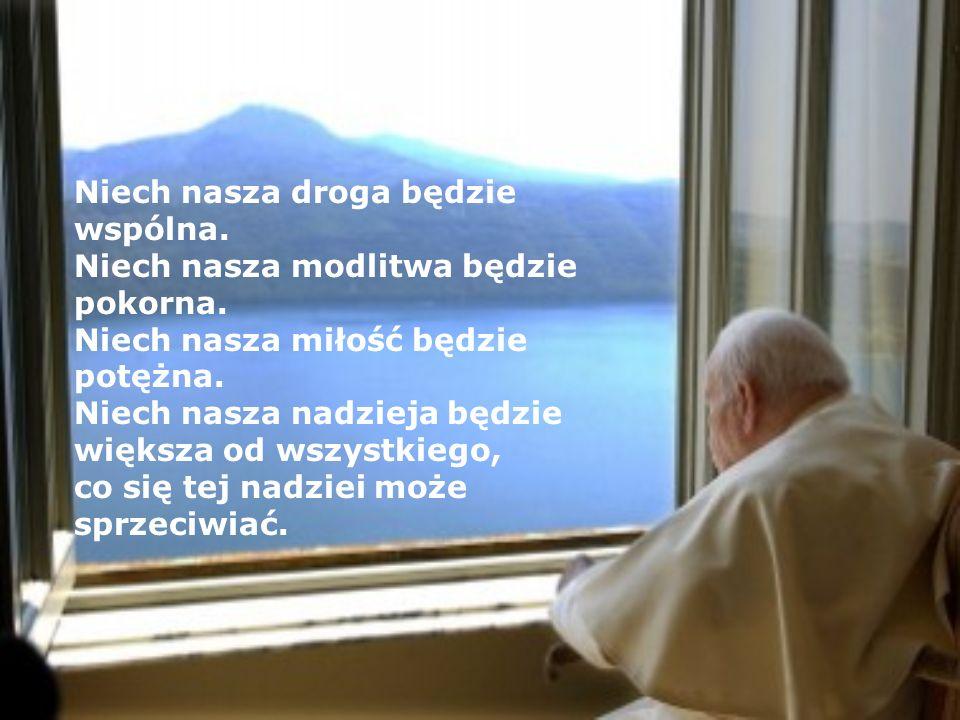 Niech nasza droga będzie wspólna.Niech nasza modlitwa będzie pokorna.