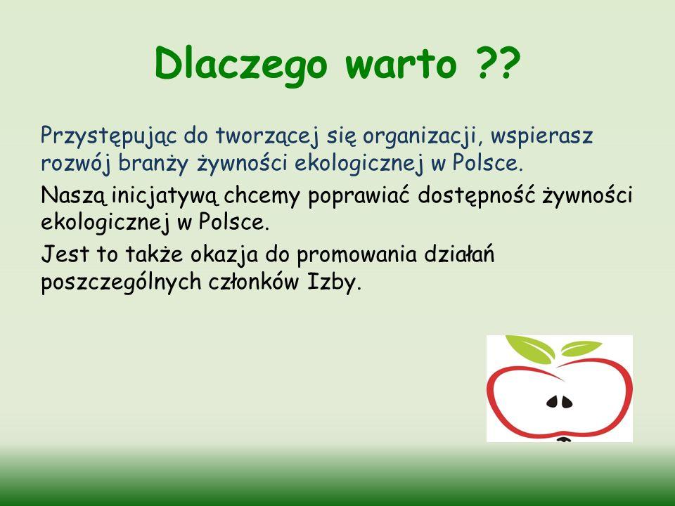 Dlaczego warto ?? Przystępując do tworzącej się organizacji, wspierasz rozwój branży żywności ekologicznej w Polsce. Naszą inicjatywą chcemy poprawiać