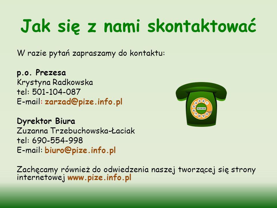Jak się z nami skontaktować W razie pytań zapraszamy do kontaktu: p.o. Prezesa Krystyna Radkowska tel: 501-104-087 E-mail: zarzad@pize.info.pl Dyrekto