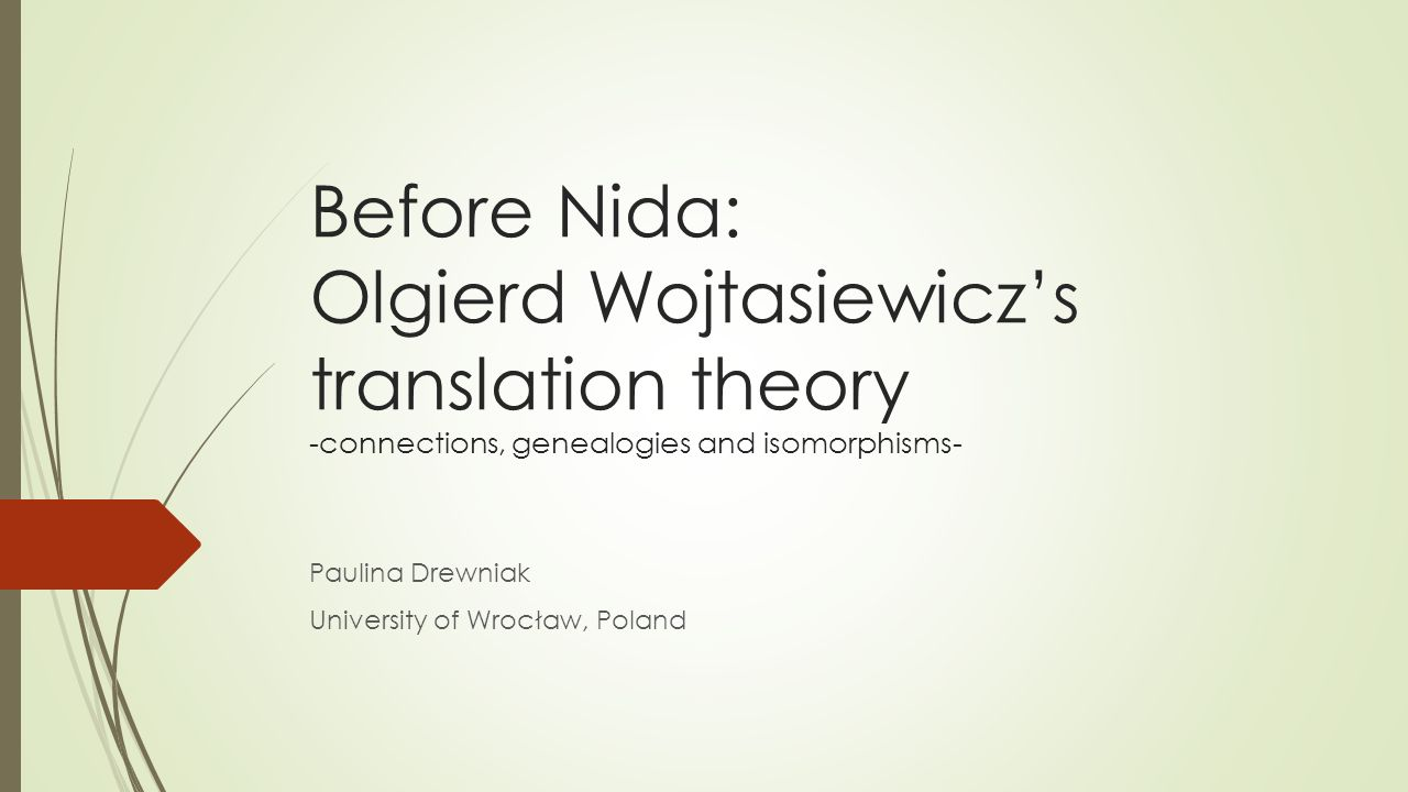 Before Nida: Olgierd Wojtasiewicz's translation theory -connections, genealogies and isomorphisms- Paulina Drewniak University of Wrocław, Poland