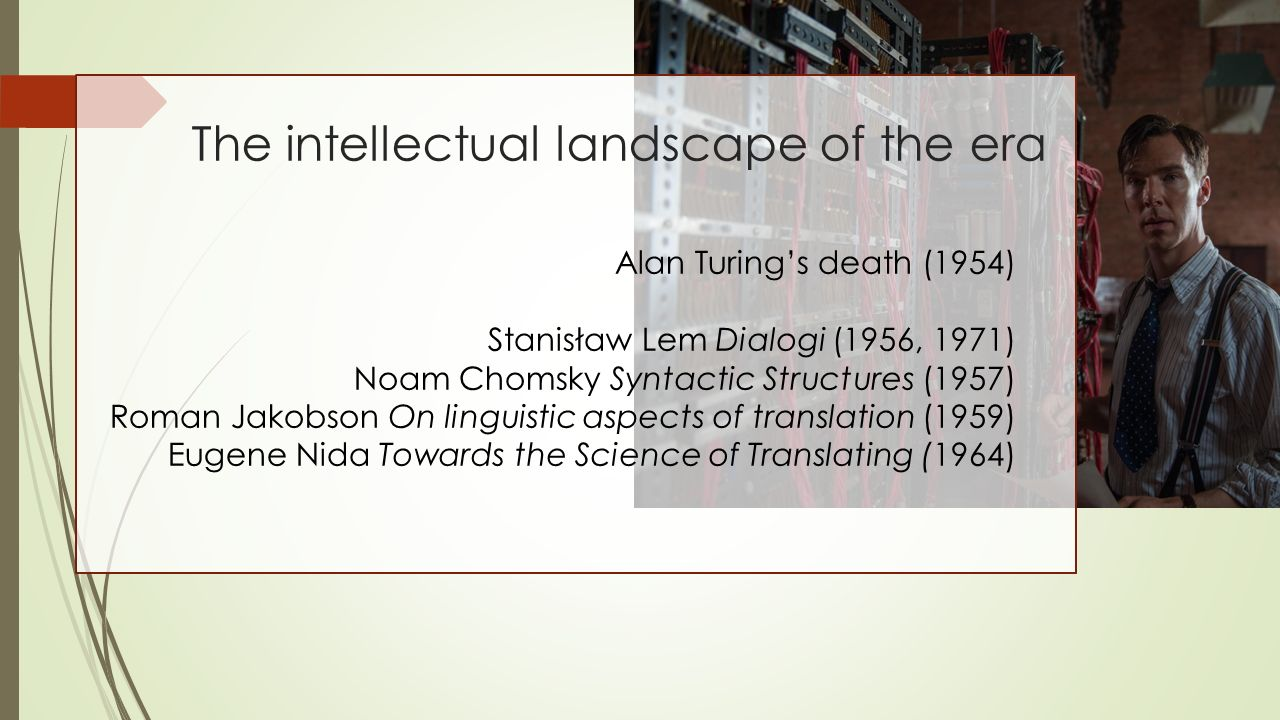 Alan Turing's death (1954) Stanisław Lem Dialogi (1956, 1971) Noam Chomsky Syntactic Structures (1957) Roman Jakobson On linguistic aspects of transla