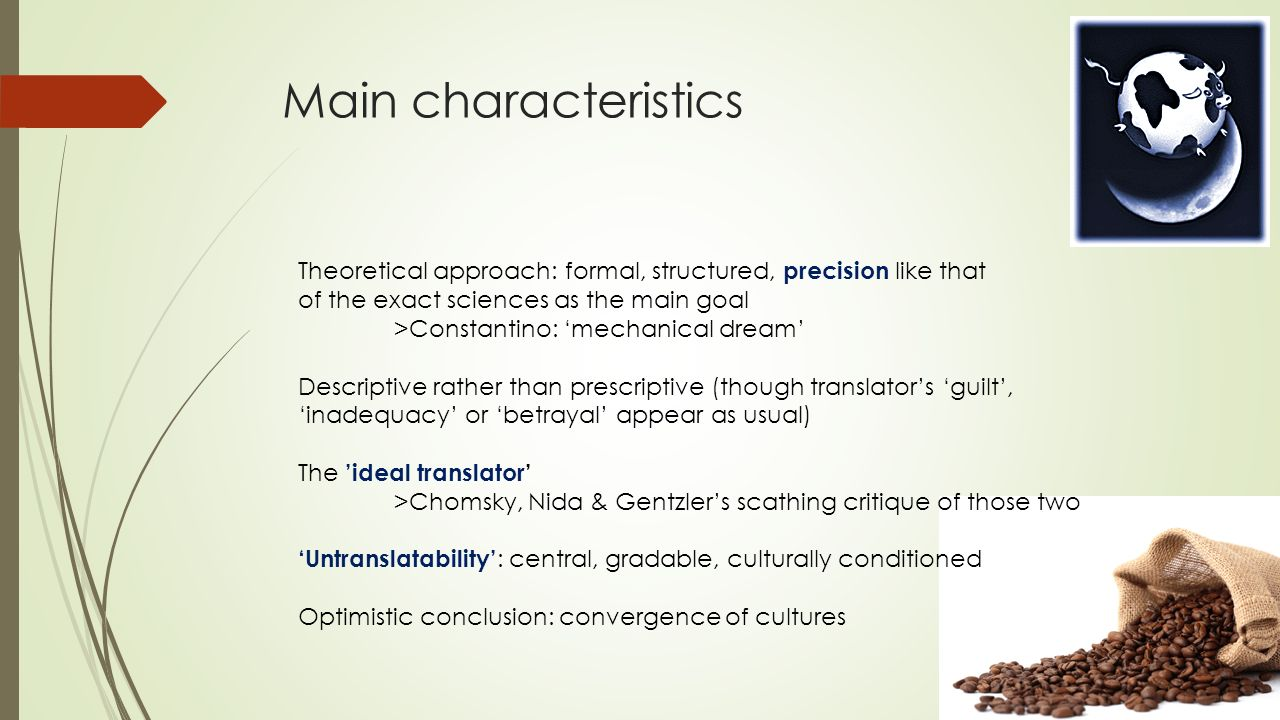 Main characteristics Theoretical approach: formal, structured, precision like that of the exact sciences as the main goal >Constantino: 'mechanical dr