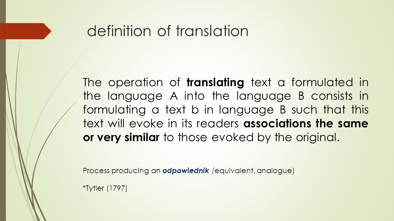 definition of translation Process producing an odpowiednik (equivalent, analogue) *Tytler (1797) The operation of translating text a formulated in the