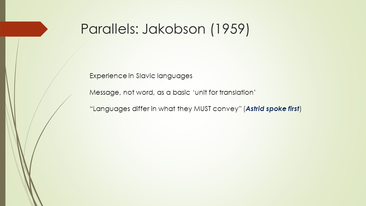 "Parallels: Jakobson (1959) Experience in Slavic languages Message, not word, as a basic 'unit for translation' ""Languages differ in what they MUST con"