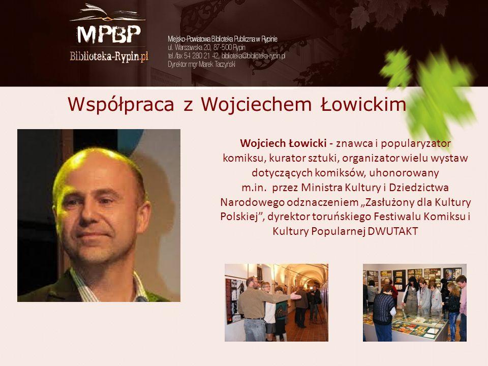 Współpraca z Wojciechem Łowickim Wojciech Łowicki - znawca i popularyzator komiksu, kurator sztuki, organizator wielu wystaw dotyczących komiksów, uhonorowany m.in.